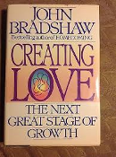 Creating Love. The Next Great Stage of Growth. Audio Book. By John Bradshaw. A Bantam Audio Cassette. 076783023000. 0553471252, 8670553471250, 52300, 47125. 240 Minutes. 4 Cassettes.