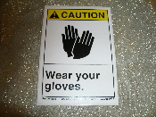 "CAUTION Wear Your Gloves Sign. New. Vinyl Laminated Sticker. 3 1/2"" W X 5"" H."